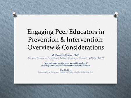 Engaging Peer Educators in Prevention & Intervention: Overview & Considerations M. Dolores Cimini, Ph.D. Assistant Director for Prevention & Program Evaluation,