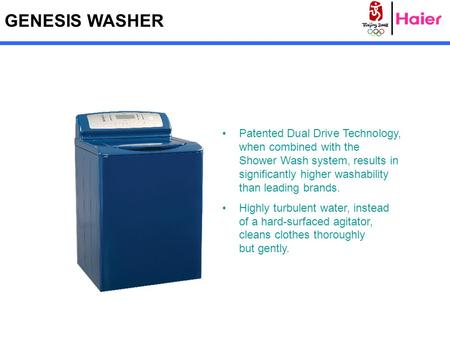 GENESIS WASHER Patented Dual Drive Technology, when combined with the Shower Wash system, results in significantly higher washability than leading brands.