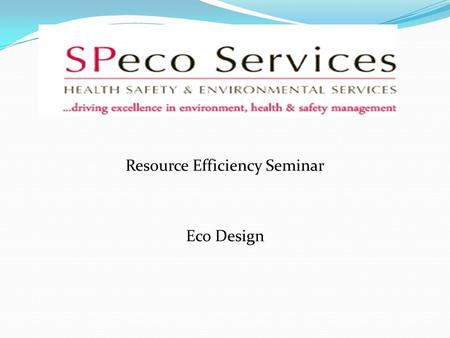 Resource Efficiency Seminar Eco Design. Content What is eco design? What is eco design? Benefits of eco design? Benefits of eco design? Environment or.