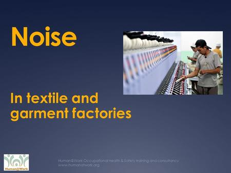 Occupational Health & Safety training and consultancy  Noise In textile and garment factories.