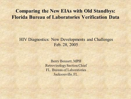 Comparing the New EIAs with Old Standbys: Florida Bureau of Laboratories Verification Data HIV Diagnostics: New Developments and Challenges Feb. 28, 2005.