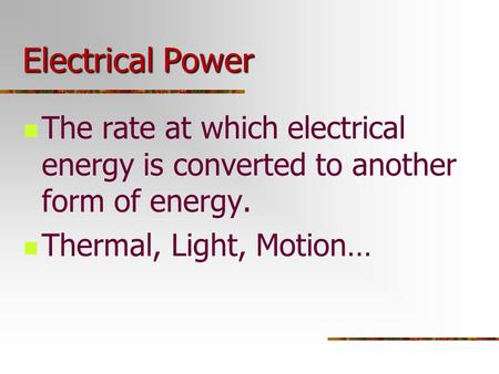 Electrical energy The rate at which electrical energy is moved ...