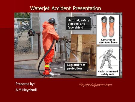 Waterjet Accident Presentation Prepared by: A.M.Meyabadi