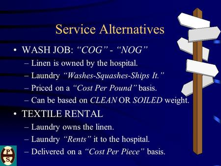 "Service Alternatives WASH JOB: ""COG"" - ""NOG"" –Linen is owned by the hospital. –Laundry ""Washes-Squashes-Ships It."" –Priced on a ""Cost Per Pound"" basis."