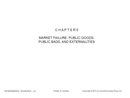 MARKET FAILURE: PUBLIC GOODS, PUBLIC BADS, AND EXTERNALITIES