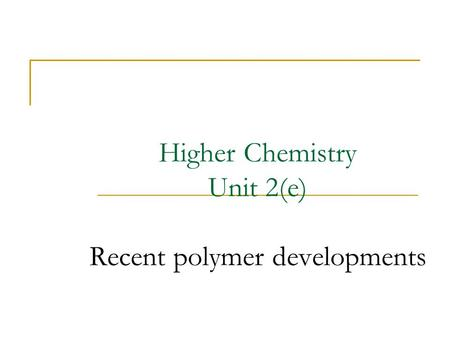Higher Chemistry Unit 2(e) Recent polymer developments.