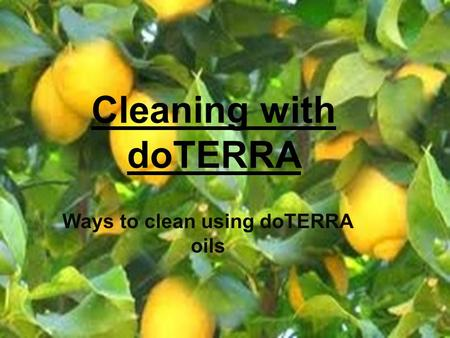 Cleaning with doTERRA Ways to clean using doTERRA oils.