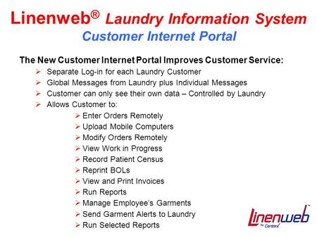 Linenweb ® Laundry Information System Customer Internet Portal The New Customer Internet Portal Improves Customer Service:  Separate Log-in for each Laundry.