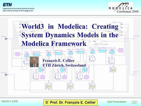 Start Presentation Conference 2008 © Prof. Dr. François E. Cellier March 4, 2008 World3 in Modelica: Creating System Dynamics Models in the Modelica Framework.