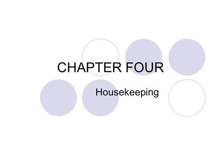 CHAPTER FOUR Housekeeping.