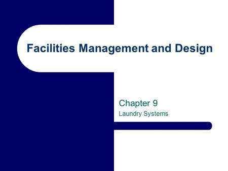 Facilities Management and Design Chapter 9 Laundry Systems.