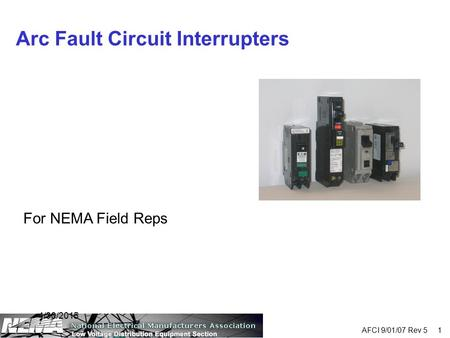 4/30/2015 AFCI 9/01/07 Rev 5 1 Arc Fault Circuit Interrupters For NEMA Field Reps.