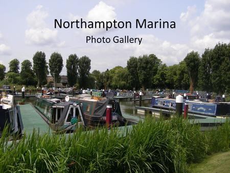 Northampton Marina Photo Gallery. Northampton Marina has 80 berths and offers residential, part-residential, permanent, winter and visitor moorings. All.