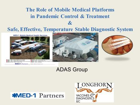 The Role of Mobile Medical Platforms in Pandemic Control & Treatment & Safe, Effective, Temperature Stable Diagnostic System ADAS Group.