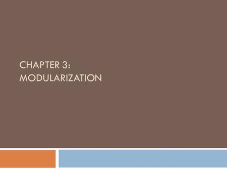CHAPTER 3: MODULARIZATION. Objectives  Understanding Documentation  Learn about documentation  Learn about the advantages of modularization  Learn.