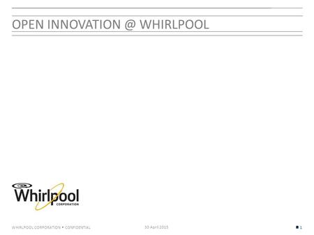 WHIRLPOOL CORPORATION  CONFIDENTIAL OPEN WHIRLPOOL 30 April 2015 1.