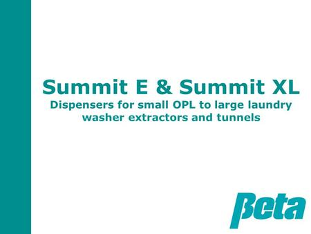 Summit E & Summit XL Dispensers for small OPL to large laundry washer extractors and tunnels.