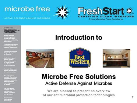 Introduction to Microbe Free Solutions Active Defense Against Microbes We are pleased to present an overview of our antimicrobial protection technologies.