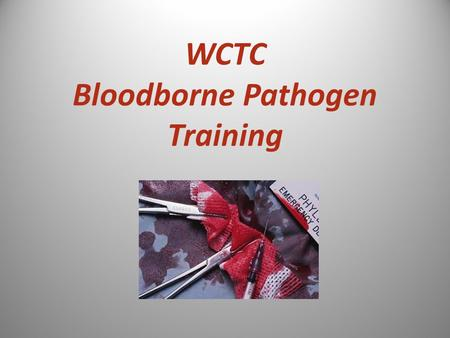 WCTC Bloodborne Pathogen Training. What are Bloodborne Pathogens? Pathogenic microorganisms that may be present in human blood and cause disease in humans.