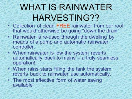 "WHAT IS RAINWATER HARVESTING?? Collection of clean FREE rainwater from our roof that would otherwise be going ""down the drain"" Rainwater is re-used through."