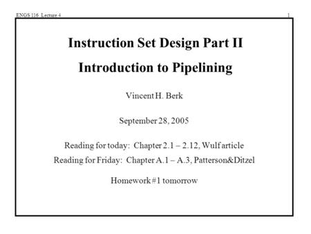ENGS 116 Lecture 41 Instruction Set Design Part II Introduction to Pipelining Vincent H. Berk September 28, 2005 Reading for today: Chapter 2.1 – 2.12,