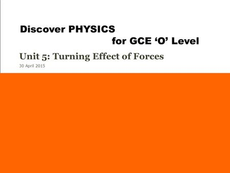 30 April 2015 Unit 5: Turning Effect of Forces Background: Walking the tightrope pg 82 Discover PHYSICS for GCE 'O' Level.