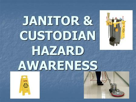 JANITOR & CUSTODIAN HAZARD AWARENESS. Taking the Safest Approach The best way to prevent injuries is to (#1) remove the hazard altogether, or keep it.