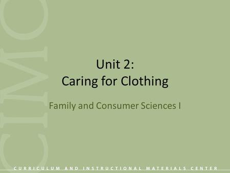 Unit 2: Caring for Clothing Family and Consumer Sciences I.