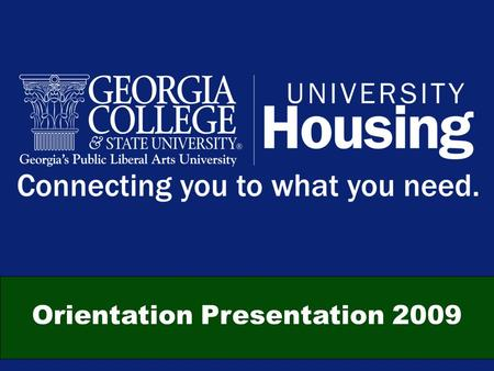 "Orientation Presentation 2009. Why Live On Campus? ""The greatest benefit is the GCSU community… a natural system of close encounters between young men."