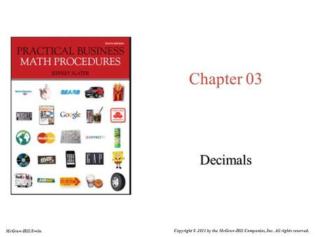 Chapter 03 Decimals McGraw-Hill/Irwin Copyright © 2011 by the McGraw-Hill Companies, Inc. All rights reserved.