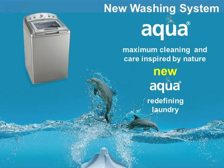 New Washing System maximum cleaning and care inspired by nature new redefining laundry.
