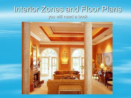 Interior Zones and Floor Plans you will need a book