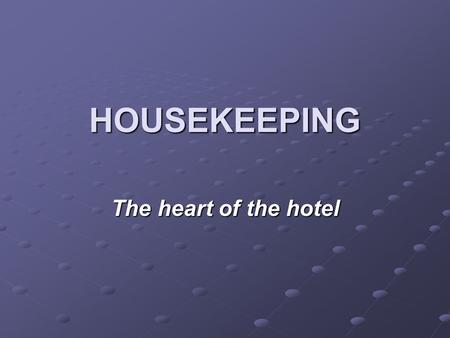 HOUSEKEEPING The heart of the hotel. WELCOME Welcome to the 1st Annual HP Hotels Housekeeping Department Training Session. Our goal is to run successful.