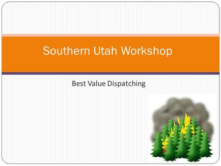 Best Value Dispatching Southern Utah Workshop. Agenda  Background  New Methodology  2 Step Process  Dispatch Priority  National Standards  National.