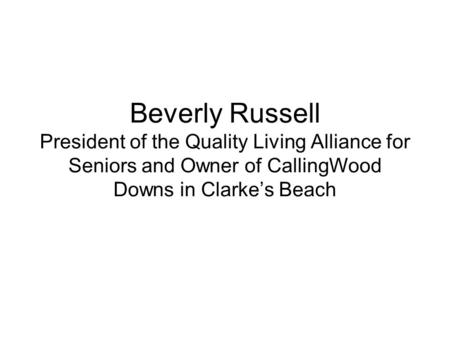 Beverly Russell President of the Quality Living Alliance for Seniors and Owner of CallingWood Downs in Clarke's Beach.