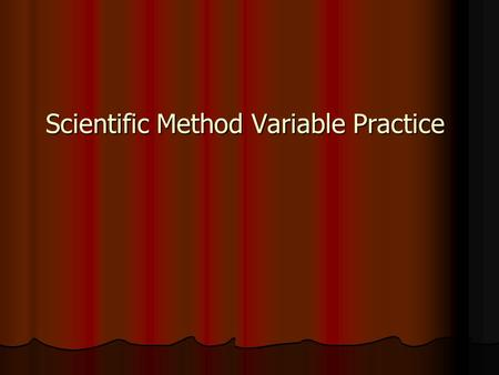 Scientific Method Variable Practice