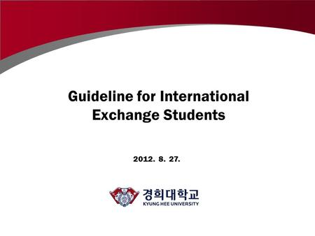 2012. 8. 27. Guideline for International Exchange Students.