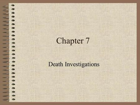 Chapter 7 Death Investigations.