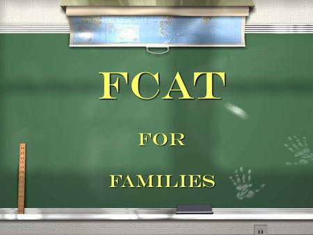 FCAT FOR FAMILIES. AgendaAgenda / Welcome and Introductions / Goals and Objectives / Workshop Presentation / Evaluation / Welcome and Introductions /