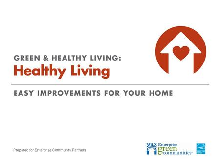 Prepared for Enterprise Community Partners. Enterprise Community Partners | 2GREEN & HEALTHY LIVING: Healthy Living How We Live Affects Our Health We.