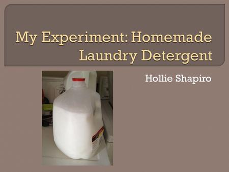 Hollie Shapiro.  Store bought laundry detergent is not only expensive but full of chemicals.  Cost effective  Know exactly what you are washing your.