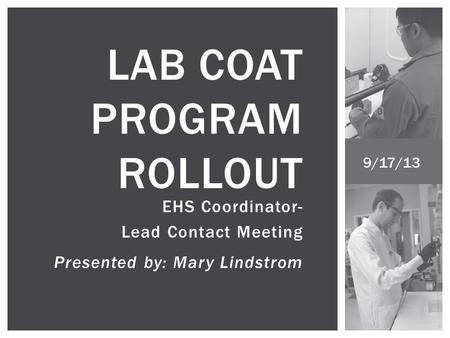 EHS Coordinator- Lead Contact Meeting Presented by: Mary Lindstrom LAB COAT PROGRAM ROLLOUT 9/17/13.