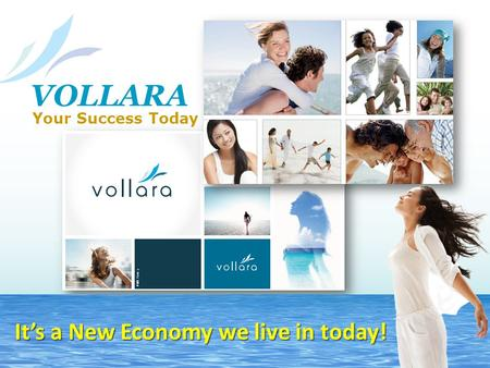 VOLLARA Your Success Today It's a New Economy we live in today!