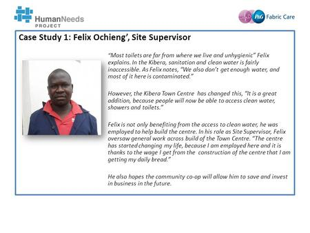 "Case Study 1: Felix Ochieng', Site Supervisor "" Most toilets are far from where we live and unhygienic"" Felix explains. In the Kibera, sanitation and clean."