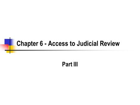 Chapter 6 - Access to Judicial Review Part III. 2 Statutory Preclusion of Judicial Review Congress has the power to limit judicial review of agency actions.