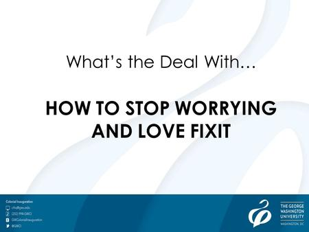 What's the Deal With… HOW TO STOP WORRYING AND LOVE FIXIT.