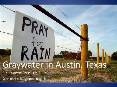 Graywater in Austin, Texas Dr. Lauren Ross, Ph.D.,P.E., Glenrose Engineering, Inc.