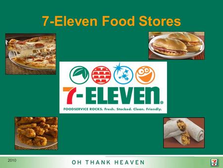 0 2010 7-Eleven Food Stores. 1 Our Beginning...1927 The Convenience Concept Give the customers what they want, when and where they want it.