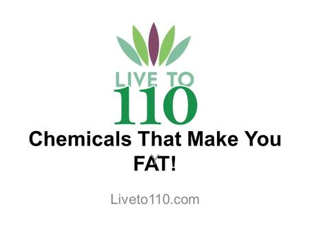 Chemicals That Make You FAT! Y Liveto110.com. What are Obesogens? Obesogens are chemicals that directly or indirectly increase obesity through disruption.