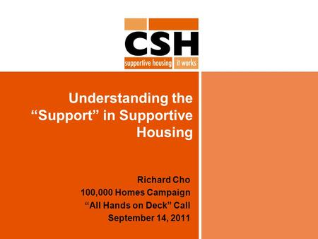 "Understanding the ""Support"" in Supportive Housing Richard Cho 100,000 Homes Campaign ""All Hands on Deck"" Call September 14, 2011."